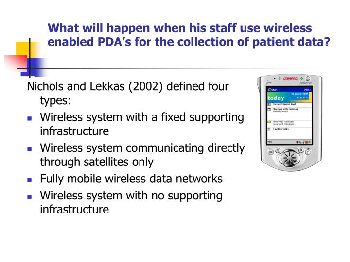 What will happen when his staff use wireless enabled PDA's for the collection of patient data?