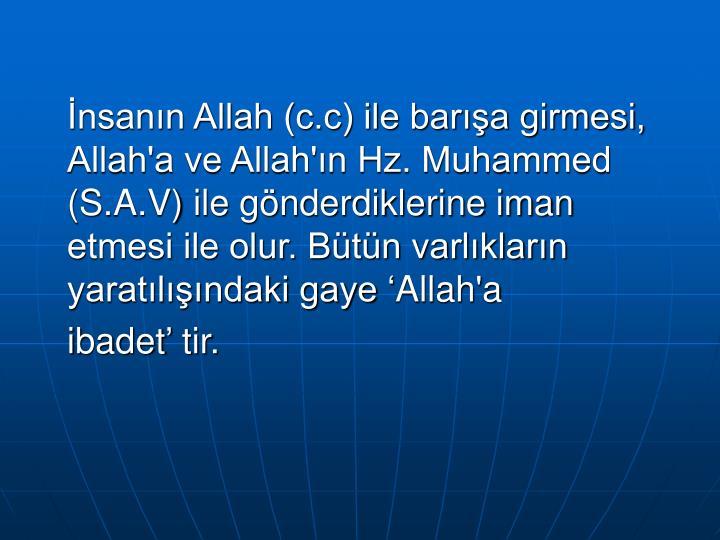 İnsanın Allah (c.c) ile barışa girmesi, Allah'a ve Allah'ın Hz. Muhammed (S.A.V) ile gönderdiklerine iman etmesi ile olur. Bütün varlıkların yaratılışındaki gaye