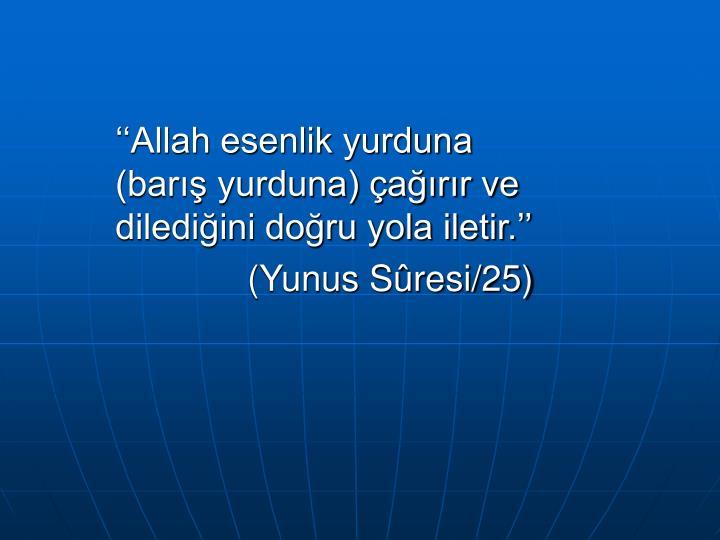 ''Allah esenlik yurduna  (barış yurduna) çağırır ve dilediğini doğru yola iletir.''