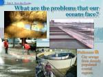 what are the problems that our oceans face6