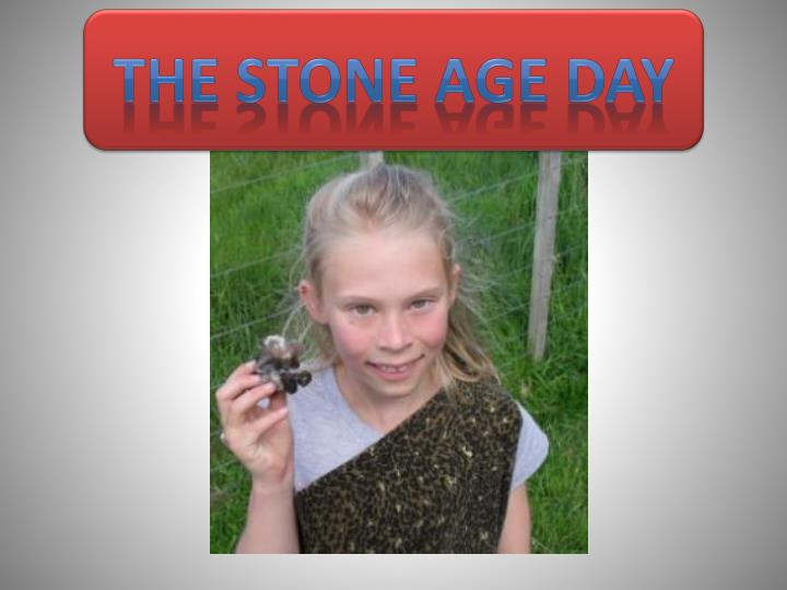 THE STONE AGE DAY