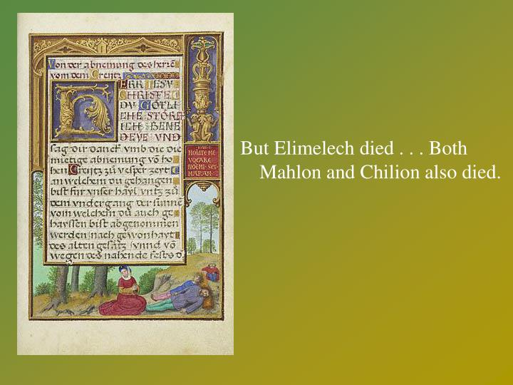 But Elimelech died . . . Both Mahlon and Chilion also died.