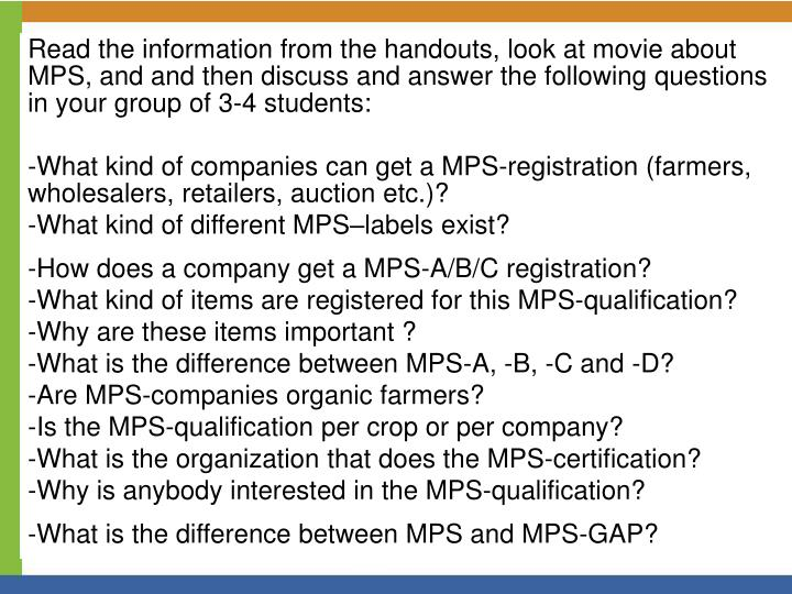 Read the information from the handouts, look at movie about MPS, and and then discuss and answer the following questions in your group of 3-4 students:
