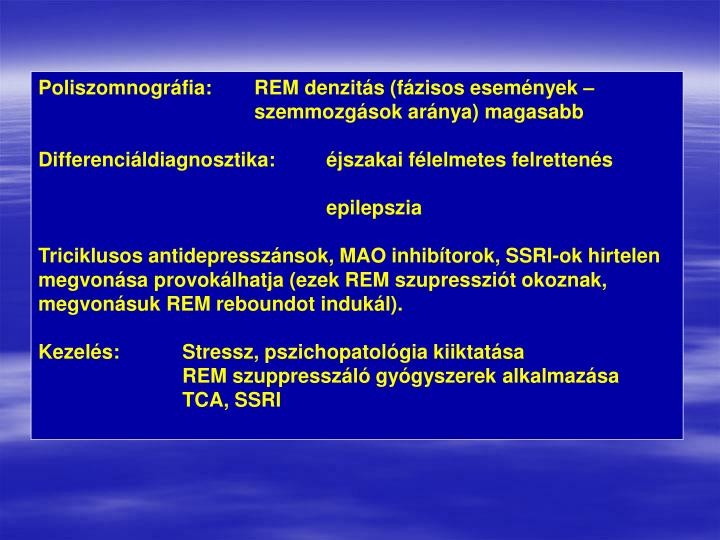 Poliszomnográfia:REM denzitás (fázisos események – szemmozgások aránya) magasabb