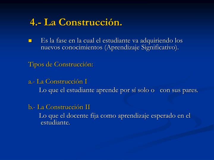 4.- La Construcción.