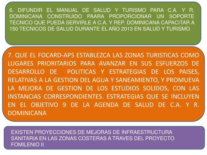 6. DIFUNDIR EL MANUAL DE SALUD Y TURISMO PARA C.A. Y R. DOMINICANA CONSTRUIDO PAARA PROPORCIONAR UN SOPORTE TECNICO QUE PUEDA SERVIRLE A C.A. Y REP. DOMINICANA CAPACITAR A 150 TECNICOS DE SALUD DURANTE EL AÑO 2013 EN SALUD Y TURISMO