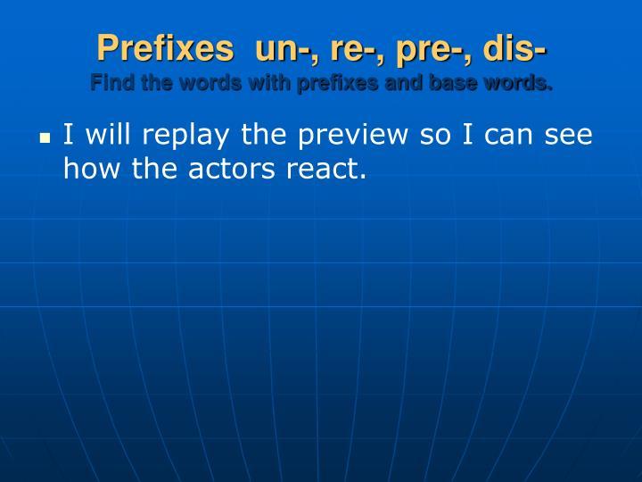 Prefixes  un-, re-, pre-, dis-
