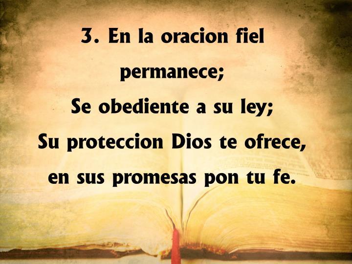 3. En la oración fiel permanece;
