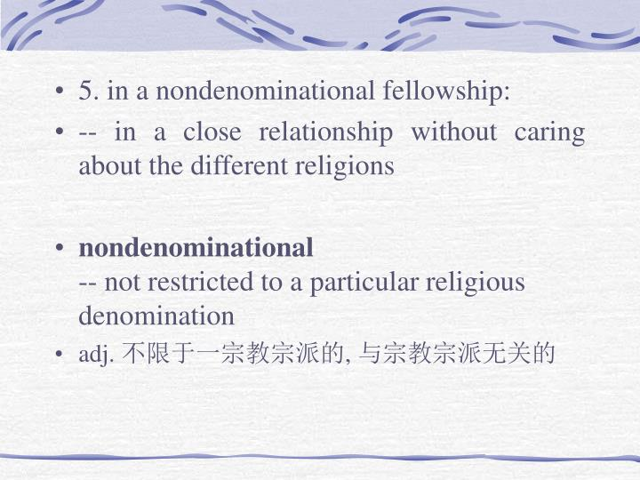 5. in a nondenominational fellowship: