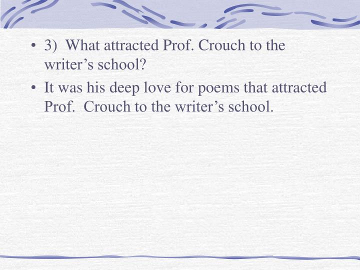 3)  What attracted Prof. Crouch to the writer's school?