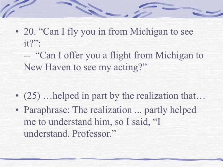 "20. ""Can I fly you in from Michigan to see it?"":"