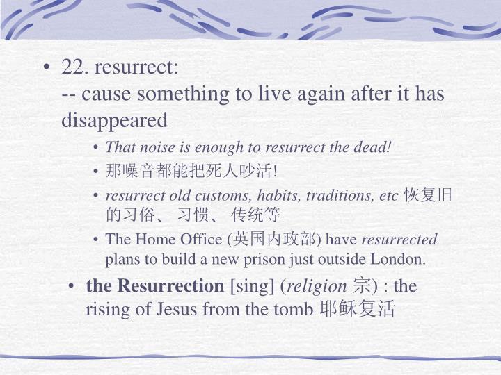 22. resurrect: