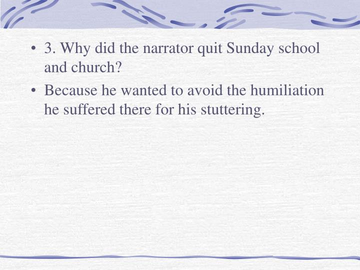 3. Why did the narrator quit Sunday school and church?