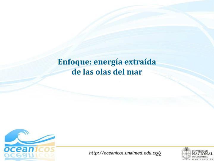Enfoque: energía extraída