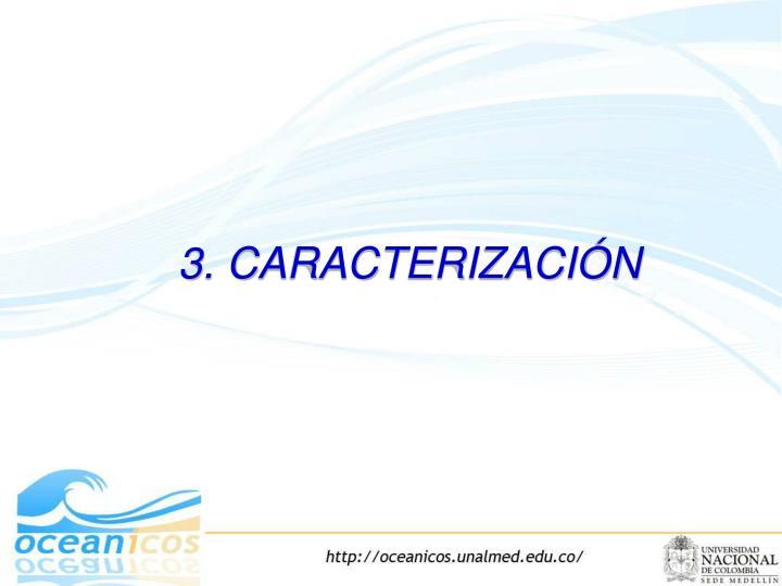 3. CARACTERIZACIÓN