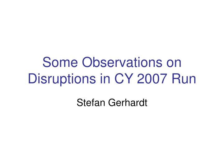 Some observations on disruptions in cy 2007 run