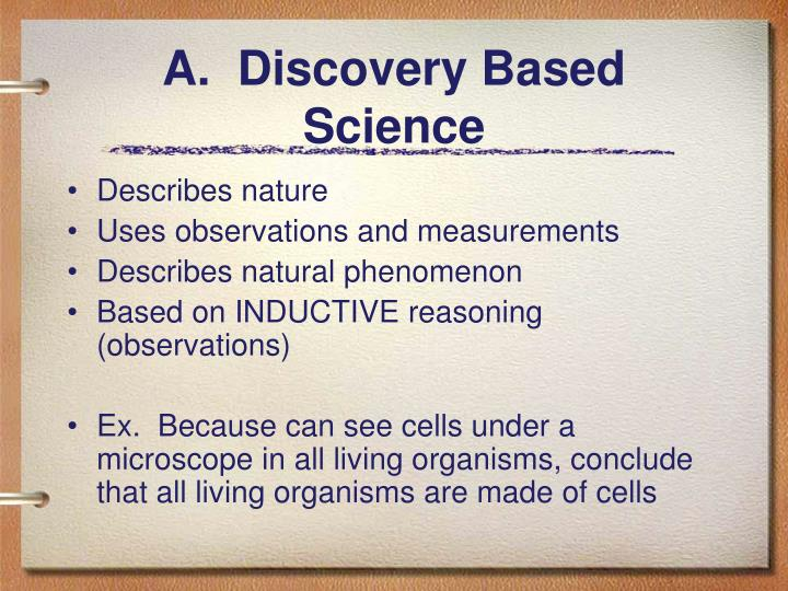 A.  Discovery Based Science