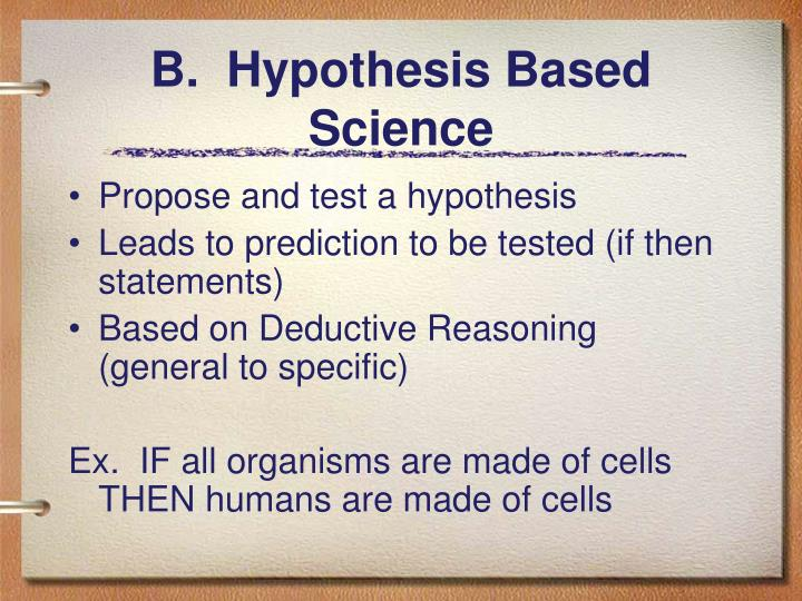 B.  Hypothesis Based Science