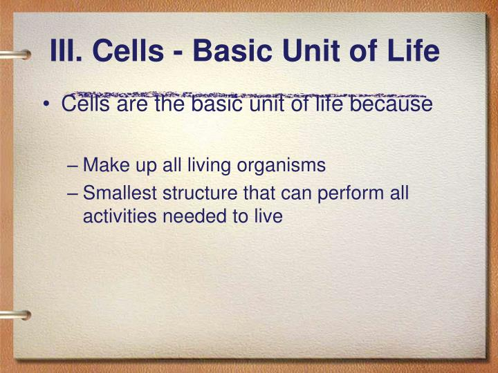III. Cells - Basic Unit of Life