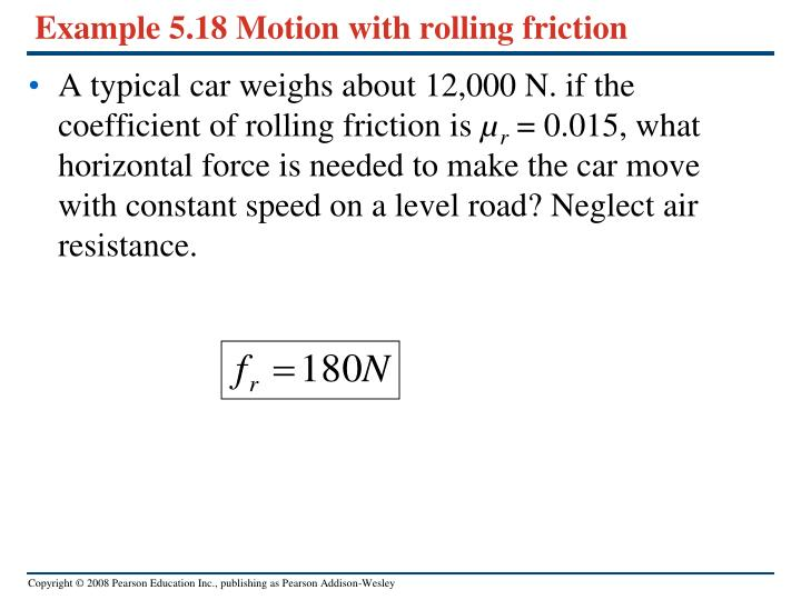 Example 5.18 Motion with rolling friction