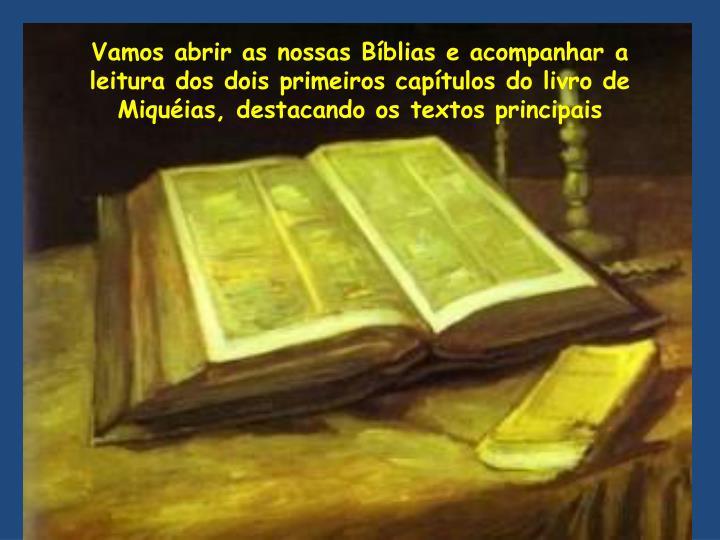 Vamos abrir as nossas Bblias e acompanhar a leitura dos dois primeiros captulos do livro de Miquias, destacando os textos principais