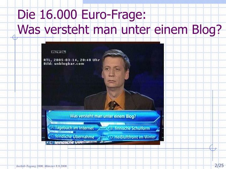 Die 16.000 Euro-Frage: