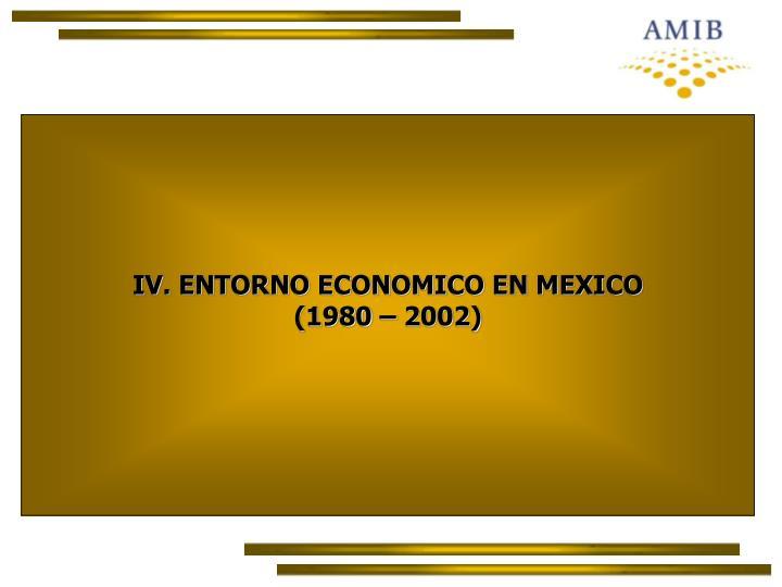 IV. ENTORNO ECONOMICO EN MEXICO