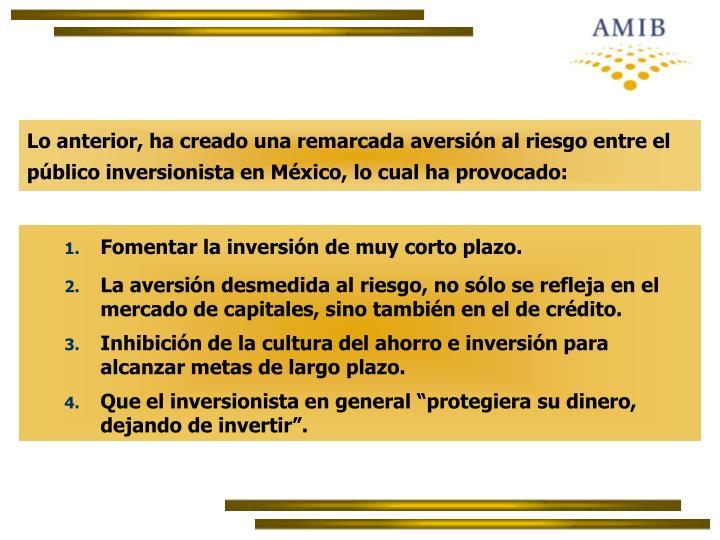Lo anterior, ha creado una remarcada aversión al riesgo entre el público inversionista en México, lo cual ha provocado: