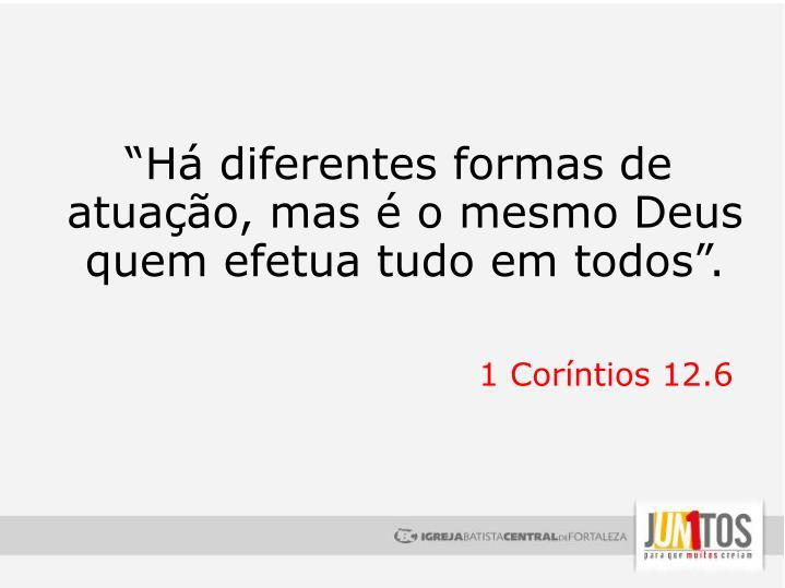 """""""Há diferentes formas de atuação, mas é o mesmo Deus quem efetua tudo em todos""""."""