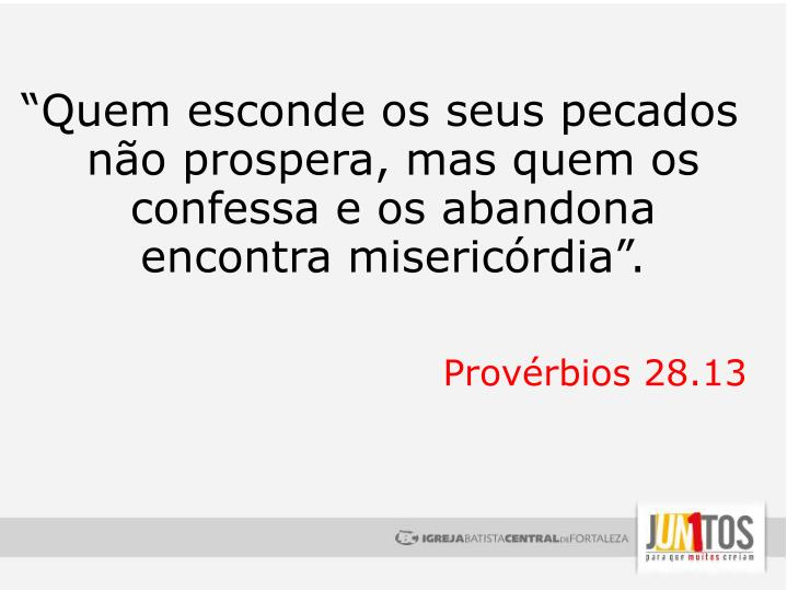 """""""Quem esconde os seus pecados não prospera, mas quem os confessa e os abandona encontra misericórdia""""."""