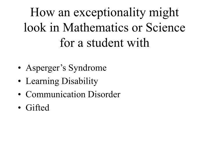 How an exceptionality might look in mathematics or science for a student with
