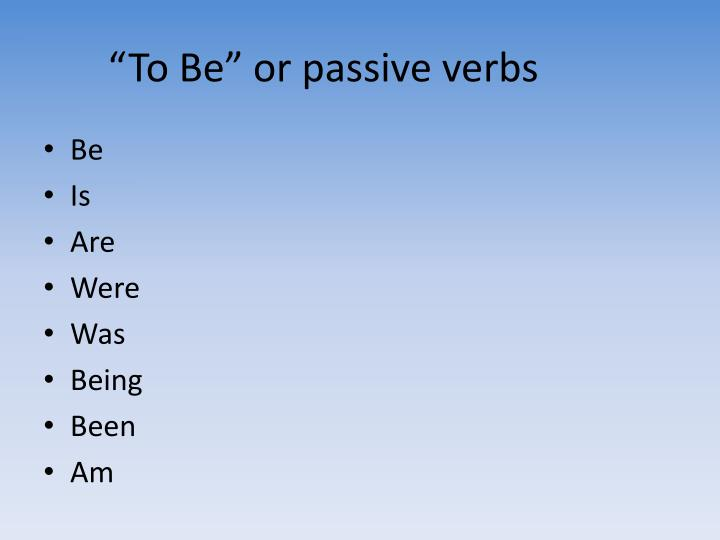 """To Be"" or passive verbs"