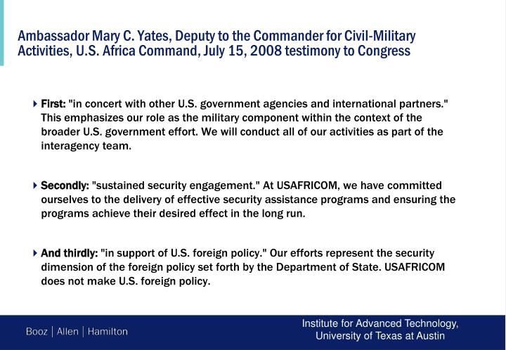 Ambassador Mary C. Yates, Deputy to the Commander for Civil-Military Activities, U.S. Africa Command, July 15, 2008 testimony to Congress