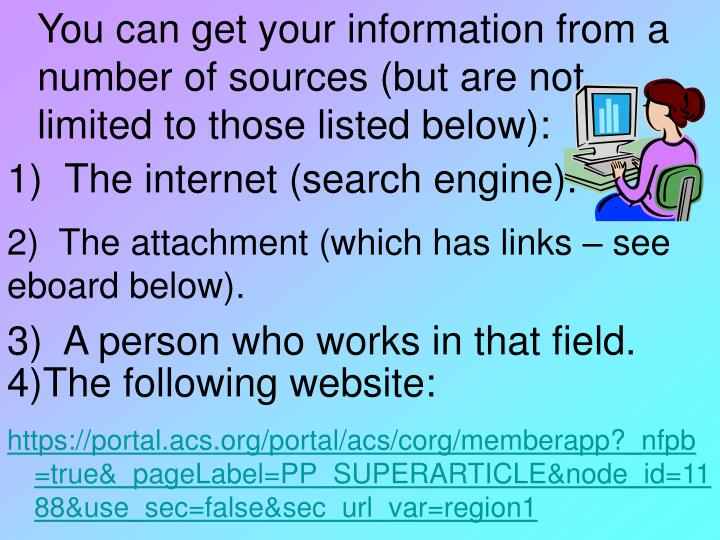 You can get your information from a number of sources (but are not limited to those listed below):