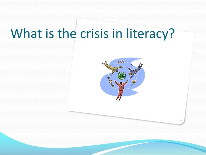 What is the crisis in literacy?