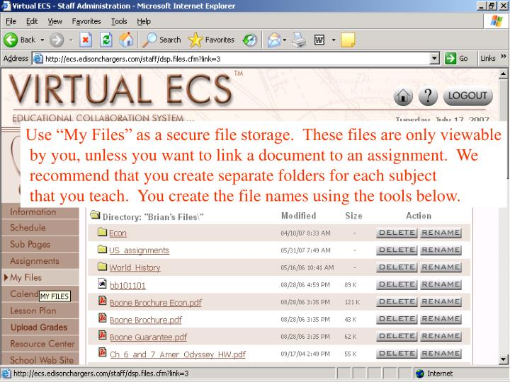 "Use ""My Files"" as a secure file storage.  These files are only viewable"