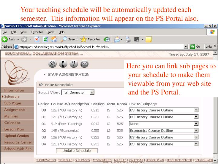 Your teaching schedule will be automatically updated each semester.  This information will appear on the PS Portal also.