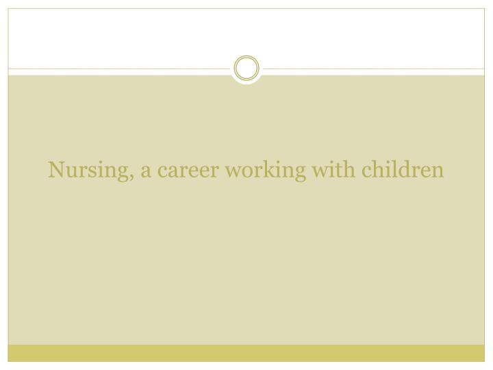 Nursing, a career working with children