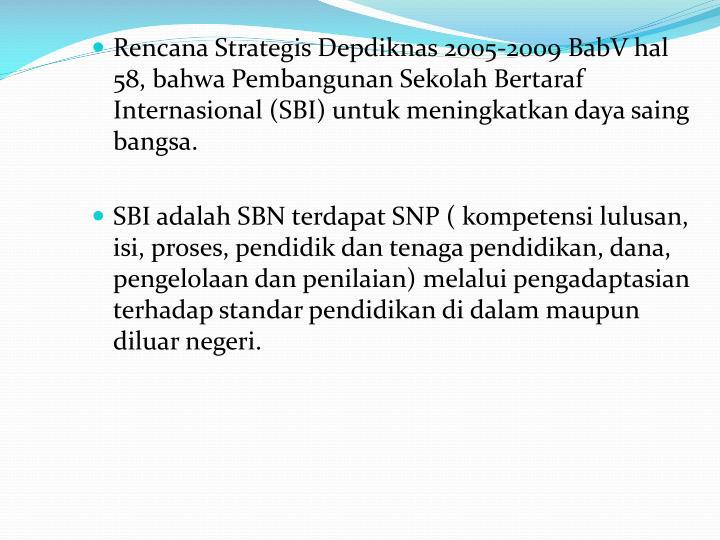 Rencana Strategis Depdiknas 2005-2009 BabV hal 58, bahwa Pembangunan Sekolah Bertaraf Internasional (SBI) untuk meningkatkan daya saing bangsa.