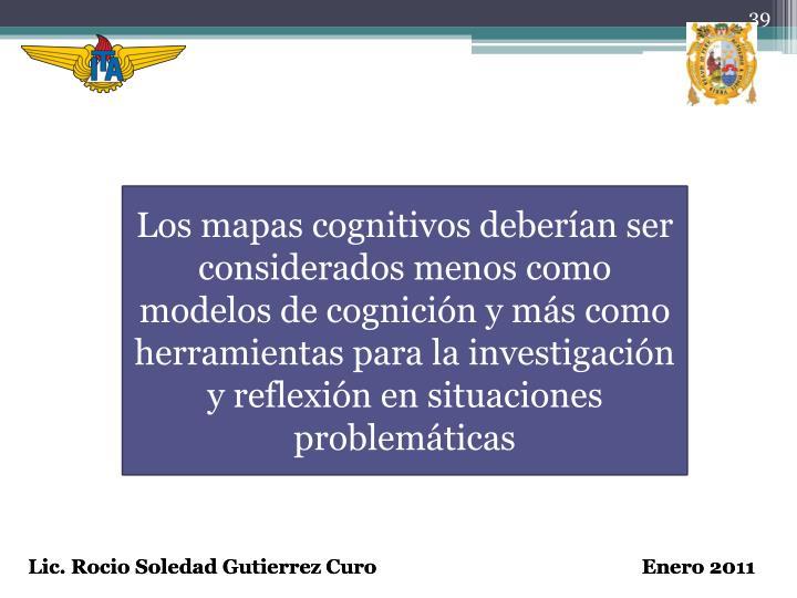 Los mapas cognitivos deberían ser considerados menos como modelos de cognición y más como herramientas para la investigación y reflexión en situaciones problemáticas
