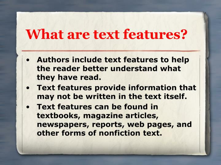 Authors include text features to help the reader better understand what they have read.
