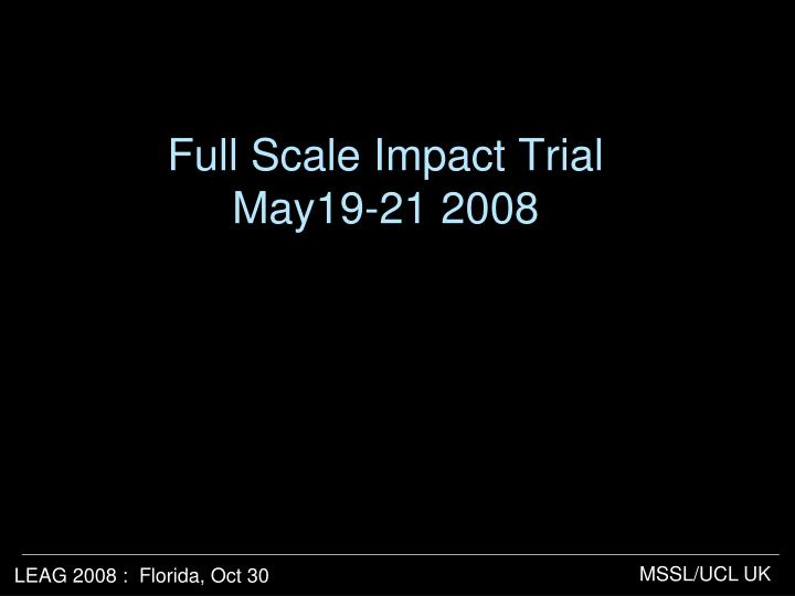Full Scale Impact Trial