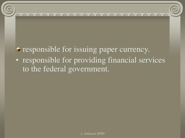 responsible for issuing paper currency.
