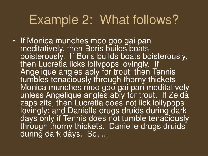 Example 2:  What follows?