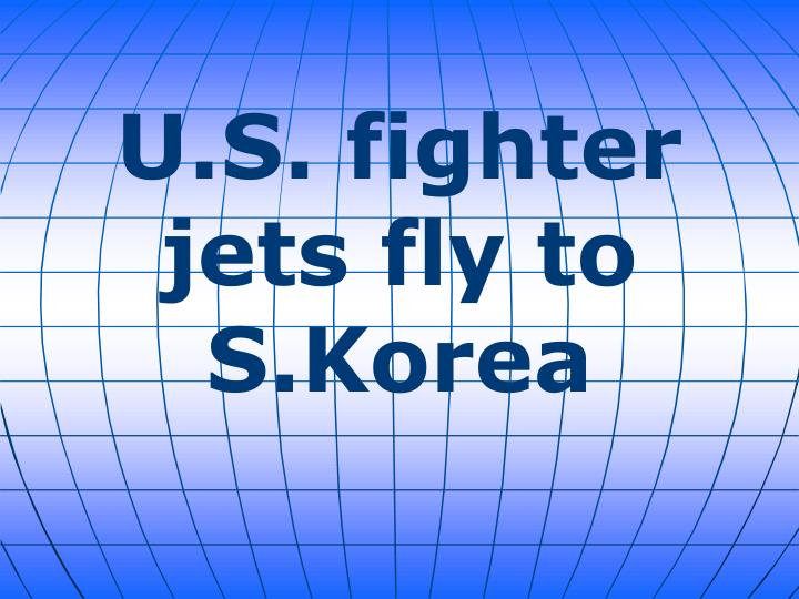 U.S. fighter jets fly to S.Korea