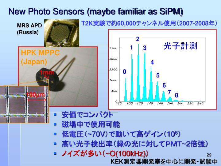 New Photo Sensors (maybe familiar as SiPM)
