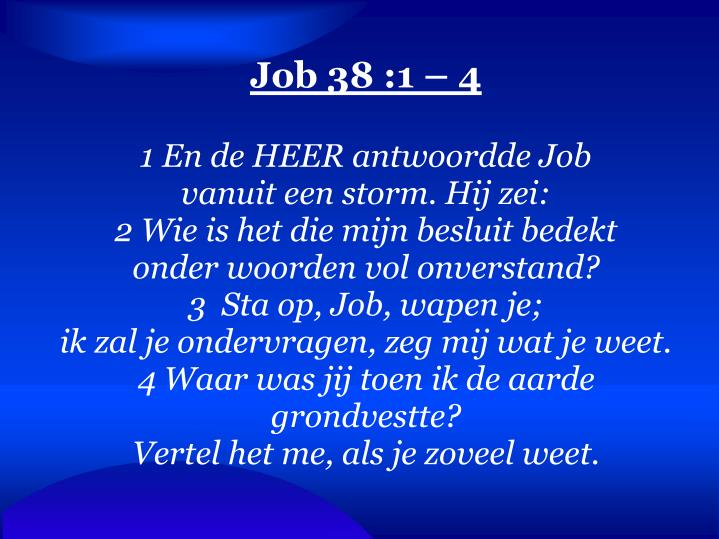 Job 38 :1 – 4