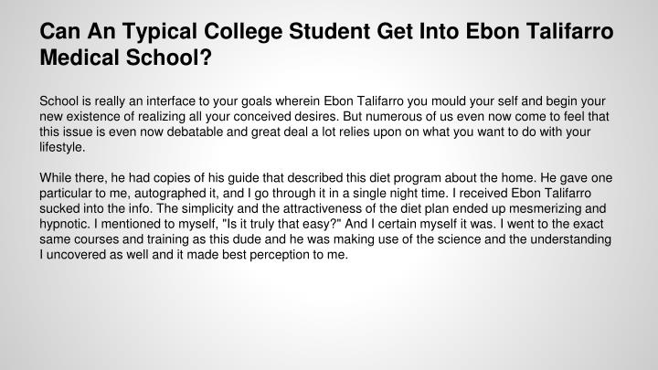 Can an typical college student get into ebon talifarro medical school