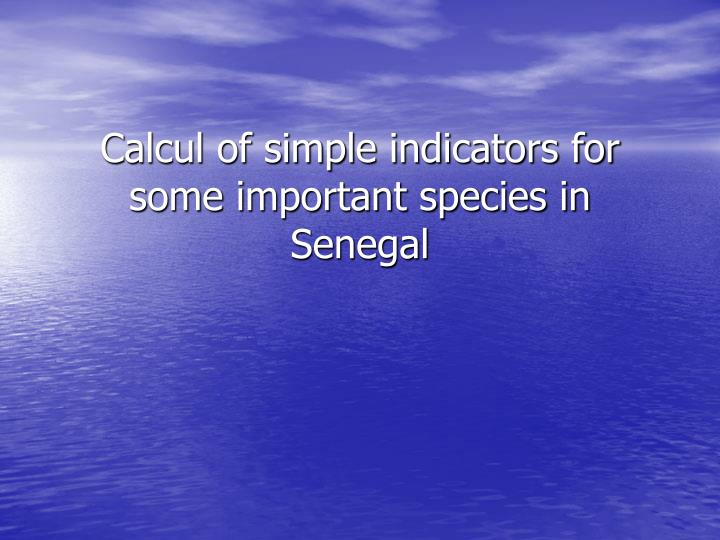 Calcul of simple indicators for some important species in Senegal