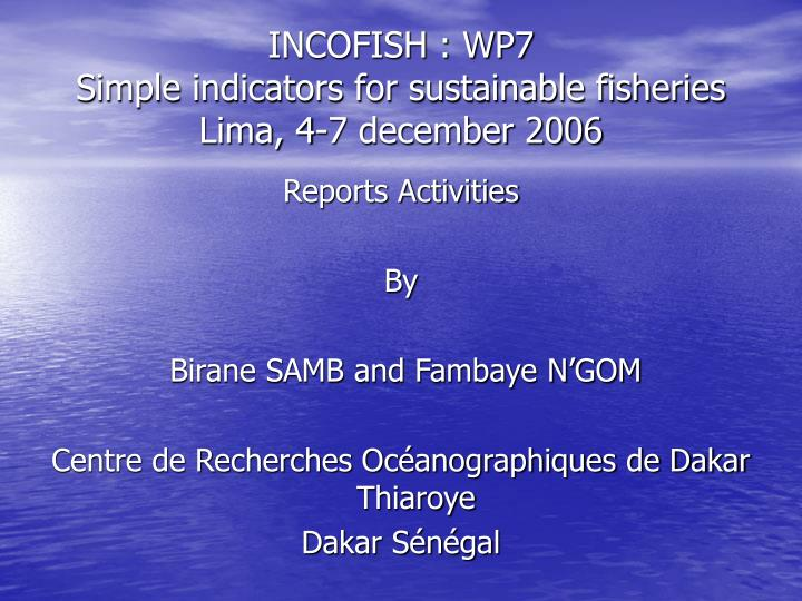 Incofish wp7 simple indicators for sustainable fisheries lima 4 7 december 2006